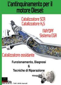 L'antinquinamento per il motore Diesel: FAP/DPF, Sistema EGR, Catalizzatore ossidante, Catalizzatore SCR e Catalizzatore H2S